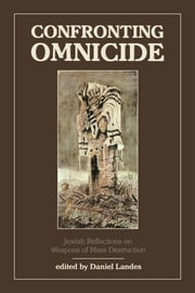 Confronting Omnicide - Jewish Reflections on Weapons Mass Destruction ebook by Daniel Landes