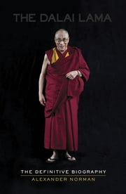 The Dalai Lama - The Definitive Biography eBook by Alexander Norman
