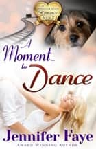 A Moment To Dance - A Whistle Stop Romance, #2 ebook by Jennifer Faye