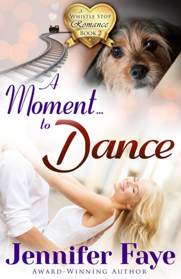 A Moment To Dance - A Whistle Stop Romance, #2 ekitaplar by Jennifer Faye
