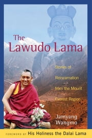 The Lawudo Lama - Stories of Reincarnation from the Mount Everest Region ebook by Jamyang Wangmo, His Holiness the Dalai Lama