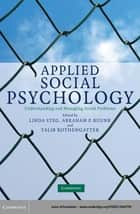 Applied Social Psychology - Understanding and Managing Social Problems ebook by Linda Steg, Abraham P. Buunk, Talib Rothengatter