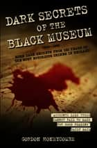 Dark Secrets of the Black Museum, 1835-1985: More Dark Secrets From 150 Years of the Most Notorious Crimes in England. ebook by Gordon Honeycombe