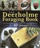 The Deerholme Foraging Book - Wild Foods from the Pacific Northwest ebook by Bill Jones