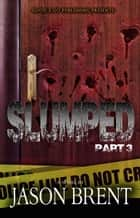 Slumped PT 3 ebook by Jason Brent