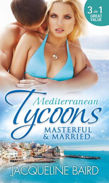 Mediterranean Tycoons: Masterful & Married: Marriage At His Convenience / Aristides' Convenient Wife / The Billionaire's Blackmailed Bride (Mills & Boon M&B) ebook by Jacqueline Baird