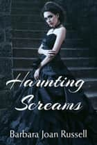 Haunting Screams eBook by Barbara Joan Russell