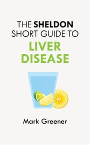The Sheldon Short Guide to Liver Disease ebook by Mark Greener