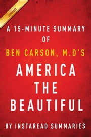 America the Beautiful by Ben Carson, M.D - A 15-minute Instaread Summary - Rediscovering What Made This Nation Great ebook by Instaread Summaries