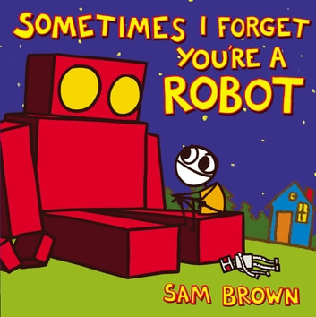 Sometimes I Forget You're a Robot eBook by Sam Brown