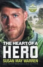 The Heart of a Hero (Global Search and Rescue Book #2) ebook by Susan May Warren