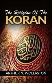The religion of the Koran ebook by ARTHUR N. WOLLASTON