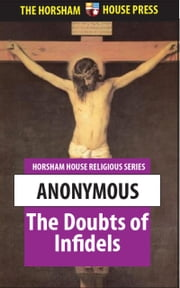 The Doubts of Infidels - Queries Relative To Scriptural Inconsistencies and Contradictions ebook by Anonymous