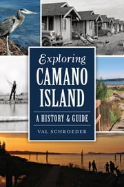 Exploring Camano Island - A History & Guide ebook by Val Schroeder