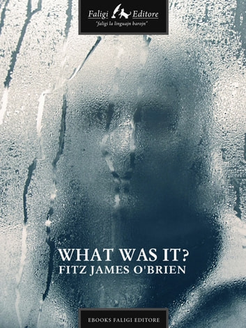 What Was It? ebook by Fitz J. O'Brien