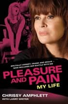 Pleasure and Pain ebook by Chrissy Amphlett,Larry Writer