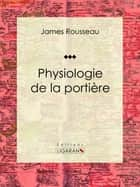 Physiologie de la portière ebook by James Rousseau, Honoré Daumier, Ligaran
