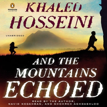 And the Mountains Echoed - a novel by the bestselling author of The Kite Runner and A Thousand Splendid Sun s audiobook by Khaled Hosseini
