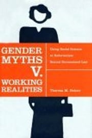 Gender Myths v. Working Realities - Using Social Science to Reformulate Sexual Harassment Law ebook by Theresa M Beiner