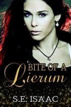 Bite of a Lierum - Fates Intertwined Series, #2 ebook by S.E. Isaac