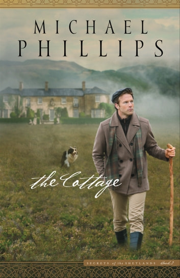 The Cottage (Secrets of the Shetlands Book #2) ebook by Michael Phillips