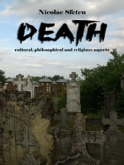Death: Cultural, Philosophical and Religious Aspects ebook by Nicolae Sfetcu