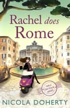 Rachel Does Rome (Girls On Tour 4) - A hilarious romantic summer read ebook by Nicola Doherty