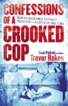 Confessions of a Crooked Cop - From the Golden Mile to Witness Protection - An Explosive True Story ebook by Sean Padraic