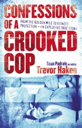 Confessions of a Crooked Cop: From the Golden Mile to Witness Protection - An Explosive True Story ebook by Sean Padraic