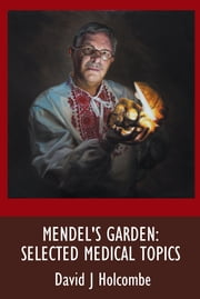 Mendel's Garden: Selected Medical Topics ebook by David J Holcombe