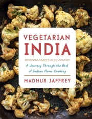 Vegetarian India - A Journey Through the Best of Indian Home Cooking ebook by Madhur Jaffrey