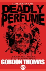 Deadly Perfume ebook by Gordon Thomas