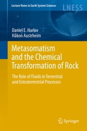 Metasomatism and the Chemical Transformation of Rock - The Role of Fluids in Terrestrial and Extraterrestrial Processes ebook by Daniel Harlov,Hakon Austrheim