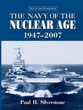 The Navy of the Nuclear Age, 1947–2007 ebook by Paul Silverstone