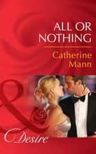 All or Nothing (Mills & Boon Desire) (The Alpha Brotherhood, Book 2) eBook by Catherine Mann