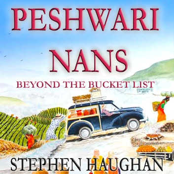 Peshwari Nans - Beyond the Bucket List audiobook by Stephen Haughan
