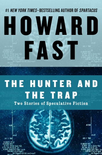 The Hunter and the Trap - Two Stories of Speculative Fiction ebook by Howard Fast