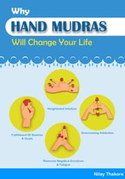 Why Hand Mudra Will Change Your Life ebook by Nilay Thakore