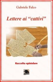 "Lettere ai ""cattivi"" ebook by Gabriele Falco"