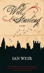 Will Starling - A Novel ebook by Ian Weir