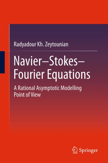 Navier-Stokes-Fourier Equations - A Rational Asymptotic Modelling Point of View ebook by Radyadour Kh. Zeytounian