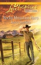 Rocky Mountain Hero (Mills & Boon Love Inspired) ebook by Audra Harders