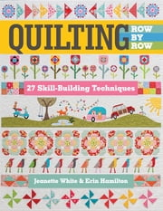 Quilting Row by Row - 27 Skill-Building Techniques ebook by Jeanette White, Erin Hamilton