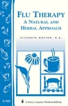 Flu Therapy: A Natural and Herbal Approach - (A Storey Country Wisdom Bulletin A-266) ebook by Elizabeth Wotton N.D.