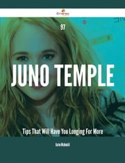 97 Juno Temple Tips That Will Have You Longing For More ebook by Aaron Mcdonald