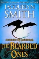 Legends of Lasniniar: The Bearded Ones - The World of Lasniniar ebook by Jacquelyn Smith