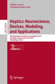 Haptics: Neuroscience, Devices, Modeling, and Applications - 9th International Conference, EuroHaptics 2014, Versailles, France, June 24-26, 2014, Proceedings, Part II ebook by Malika Auvray,Christian Duriez
