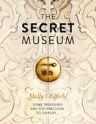 The Secret Museum ebook by Molly Oldfield