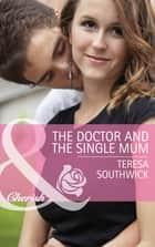 The Doctor and the Single Mum (Mills & Boon Cherish) (Men of Mercy Medical, Book 9) 電子書 by Teresa Southwick