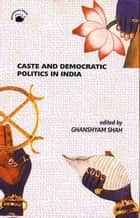Caste and Democratic Politics in India ebook by GHANSHYAM SHAH